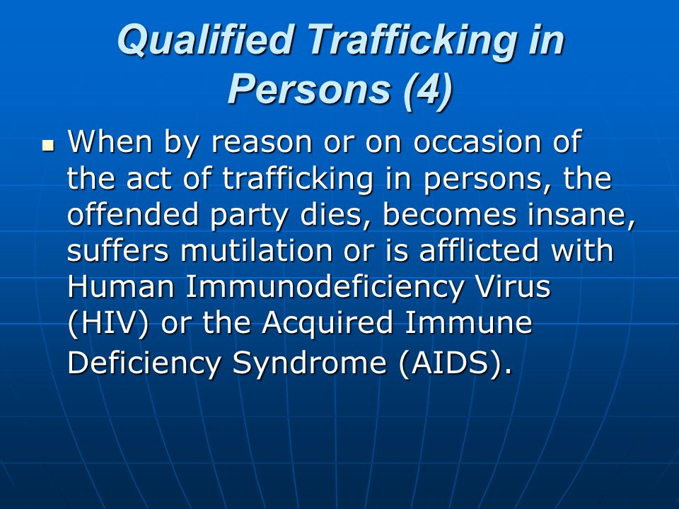 Qualified Trafficking in Persons (4) When by reason or on occasion of the act of trafficking in persons, the offended party dies, becomes insane, suff