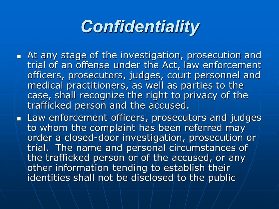Confidentiality At any stage of the investigation, prosecution and trial of an offense under the Act, law enforcement officers, prosecutors, judges, c