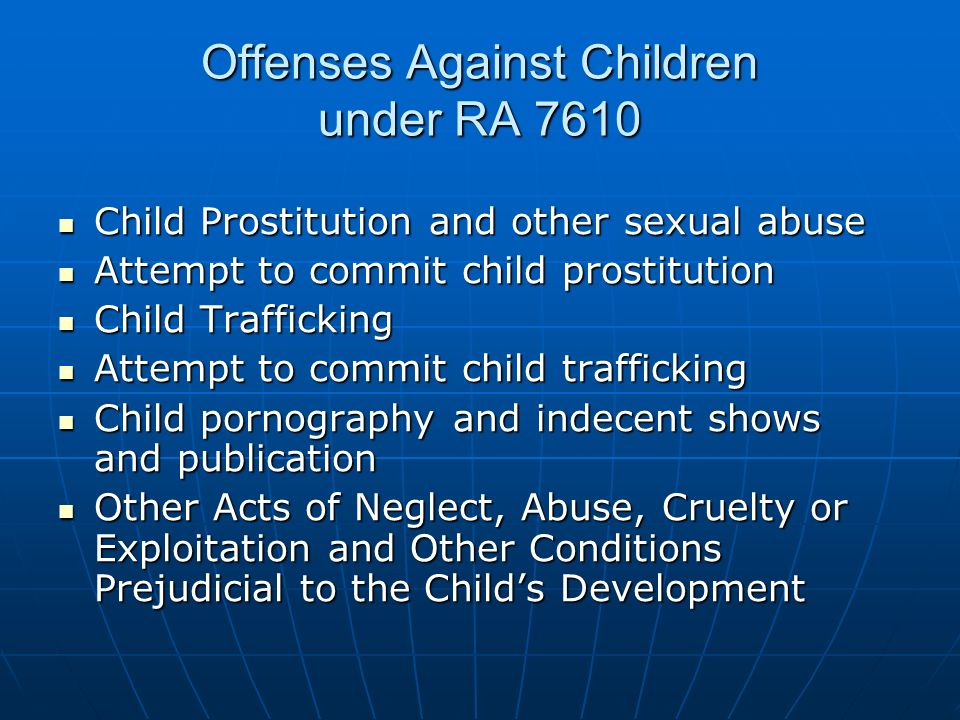 Offenses Against Children under RA 7610 Child Prostitution and other sexual abuse Child Prostitution and other sexual abuse Attempt to commit child pr