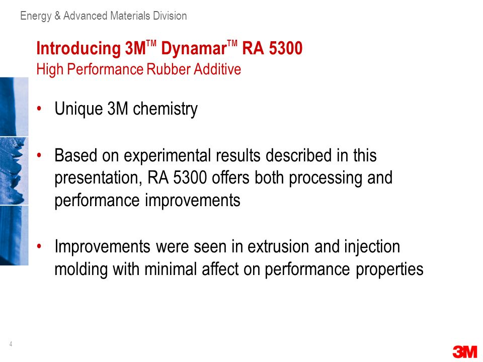 4 Energy & Advanced Materials Division Introducing 3M TM Dynamar TM RA 5300 High Performance Rubber Additive Unique 3M chemistry Based on experimental
