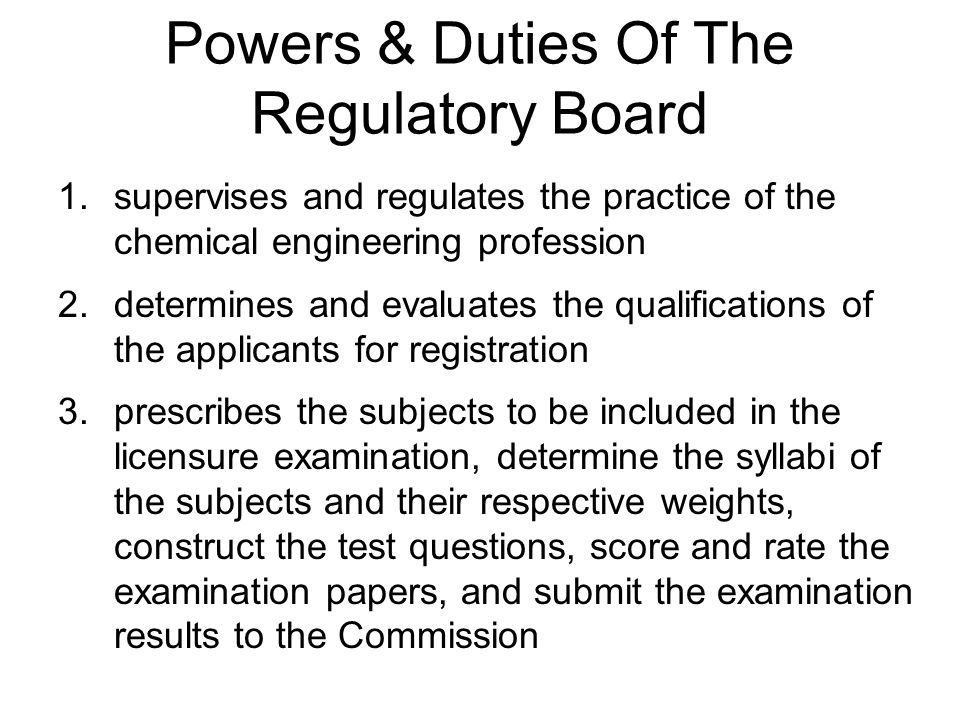 1.supervises and regulates the practice of the chemical engineering profession 2.determines and evaluates the qualifications of the applicants for reg