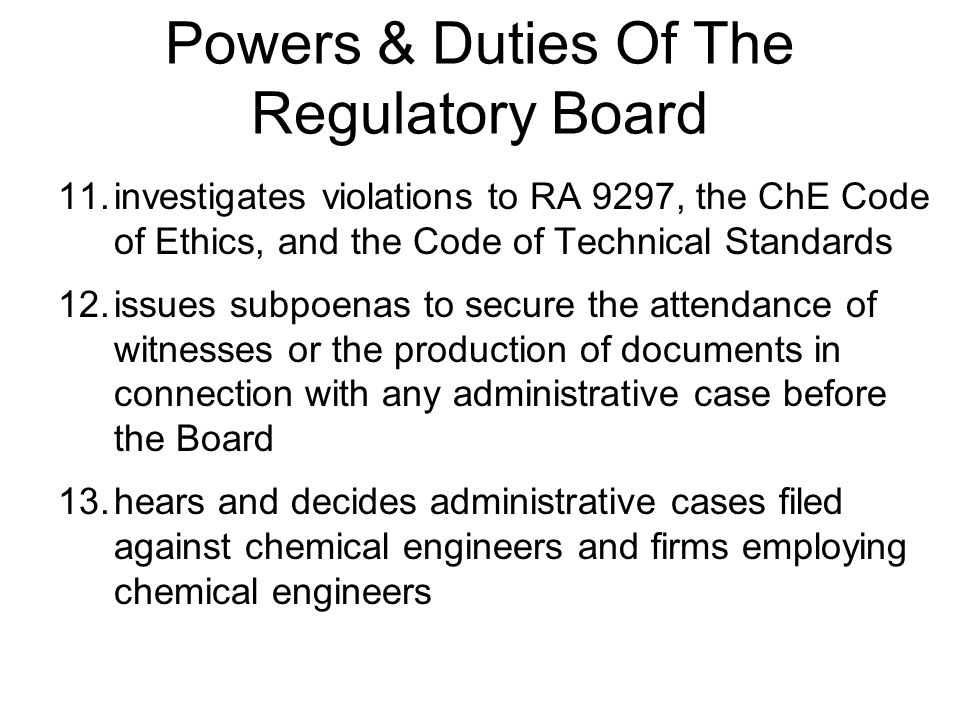 11.investigates violations to RA 9297, the ChE Code of Ethics, and the Code of Technical Standards 12.issues subpoenas to secure the attendance of wit