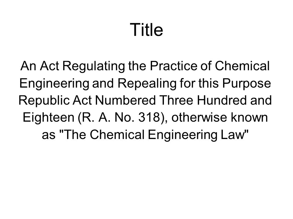 An Act Regulating the Practice of Chemical Engineering and Repealing for this Purpose Republic Act Numbered Three Hundred and Eighteen (R. A. No. 318)
