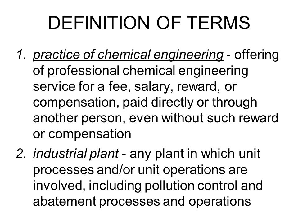 3.unit process - involves chemical change in the manufacture of industrial or consumer products or the treatment of industrial or chemical wastes 4.unit operation - physical operation by which a desired step in an industrial process is conducted or controlled DEFINITION OF TERMS