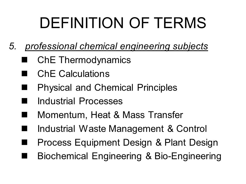 5.professional chemical engineering subjects ChE Thermodynamics ChE Calculations Physical and Chemical Principles Industrial Processes Momentum, Heat