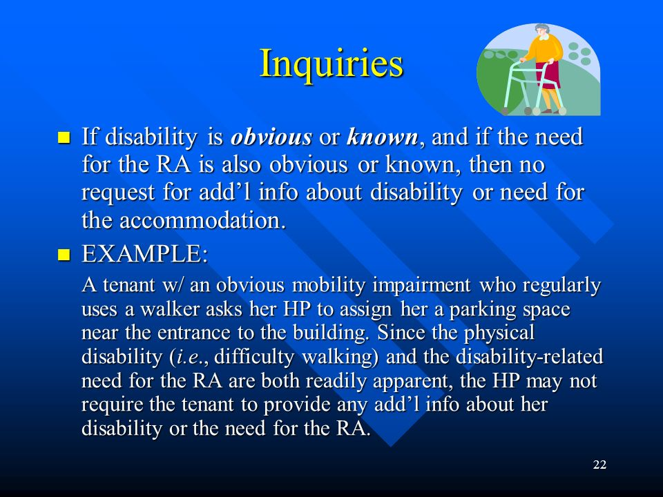 21 Inquiries A HP is entitled to obtain info that is necessary to evaluate if a requested RA may be necessary because of a disability. A HP is entitle