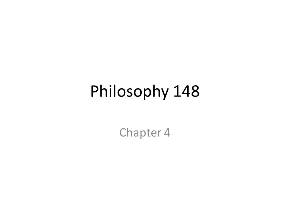 Philosophy 148 Chapter 4
