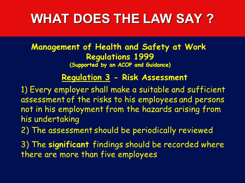 WHAT DOES THE LAW SAY ? Health and Safety at Work etc Act 1974 Section 2 (1) - Employers General Duties It shall be the duty of every employer to ensu