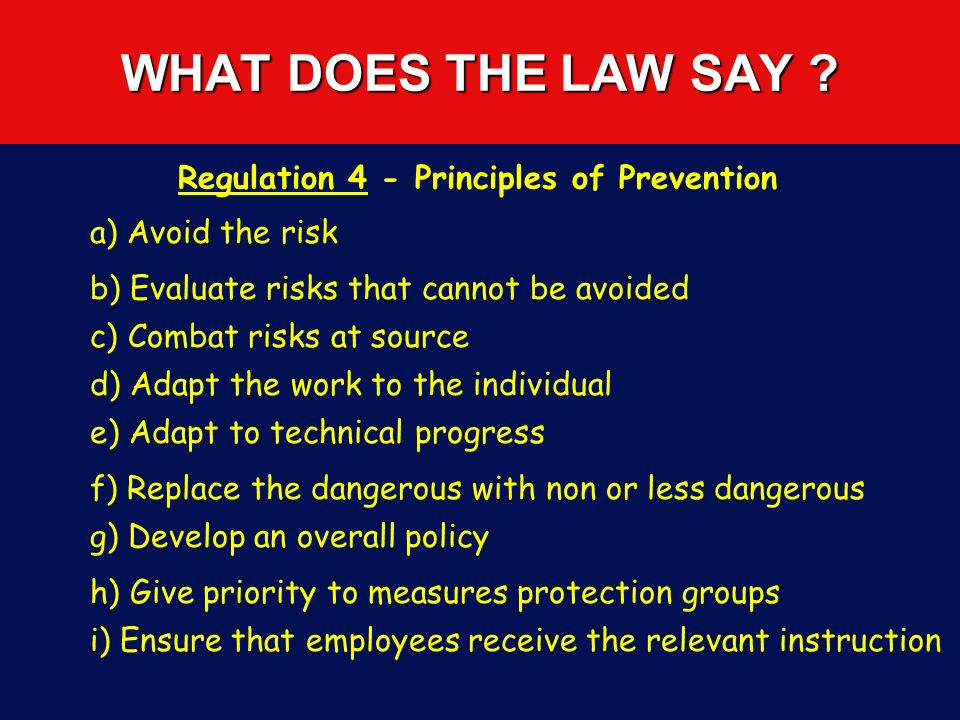 WHAT DOES THE LAW SAY ? Regulation 16/17/18/ New and Expectant Mothers The health and safety of new and expectant mothers and that of her baby must be