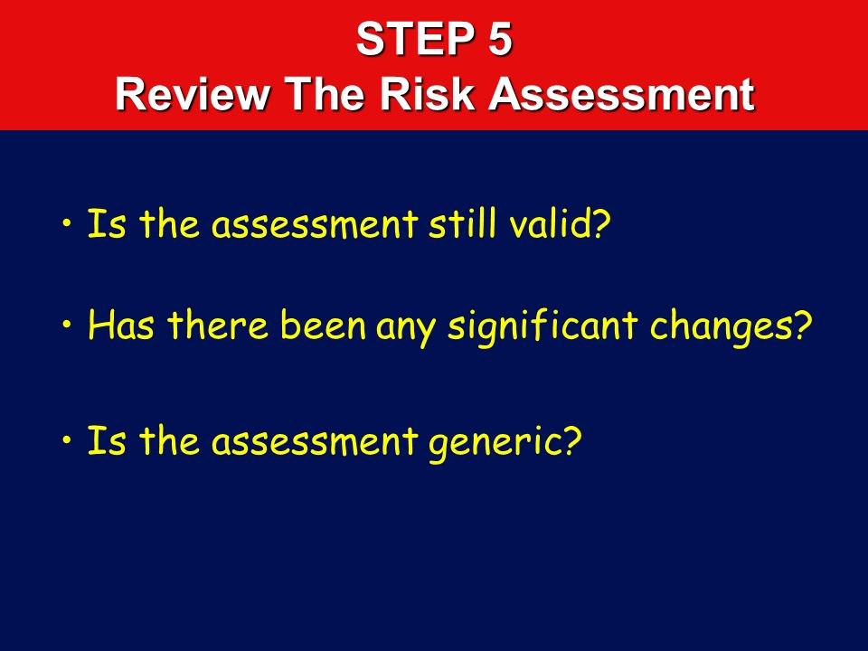 STEP 4 Monitor The Control Measures Ensure that the controls detailed in the assessment are in place and are effective