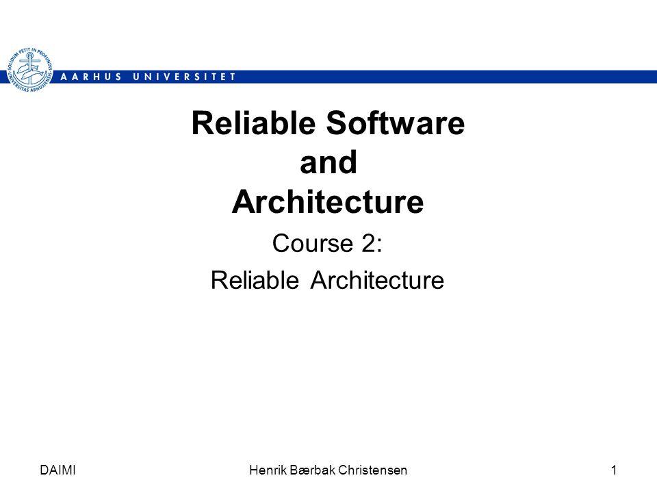 DAIMIHenrik Bærbak Christensen1 Reliable Software and Architecture Course 2: Reliable Architecture