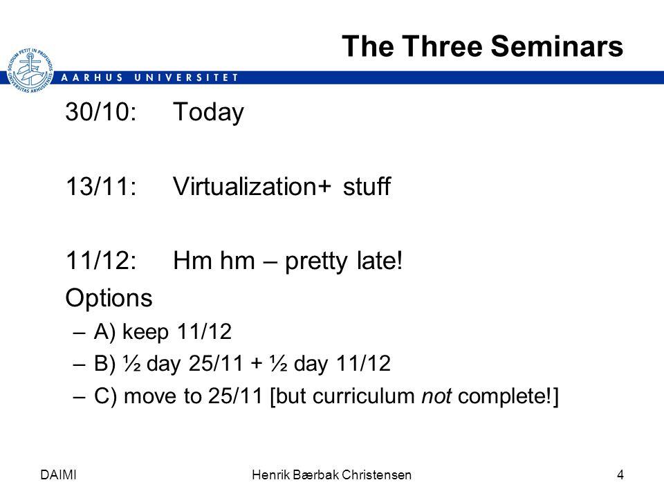 The Three Seminars 30/10:Today 13/11: Virtualization+ stuff 11/12:Hm hm – pretty late.