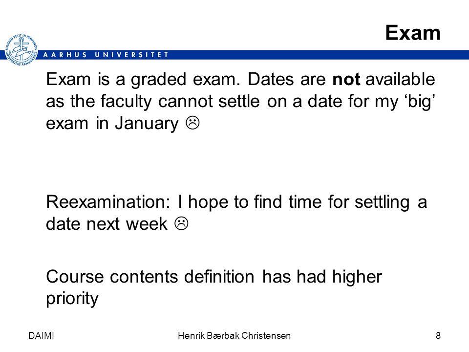DAIMIHenrik Bærbak Christensen8 Exam Exam is a graded exam.