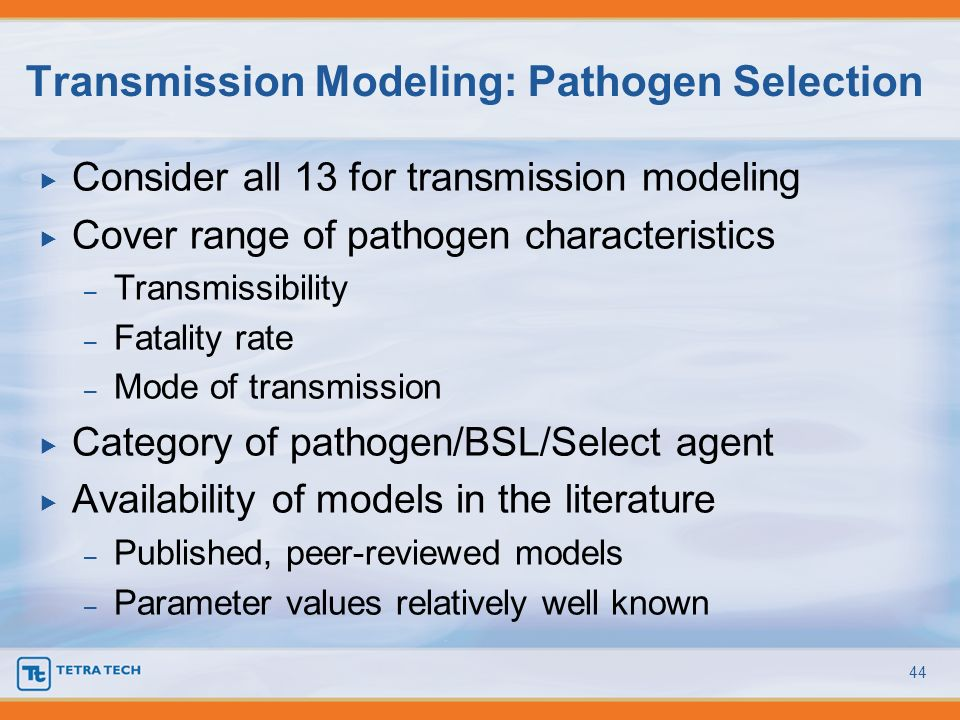Consider all 13 for transmission modeling Cover range of pathogen characteristics – Transmissibility – Fatality rate – Mode of transmission Category o