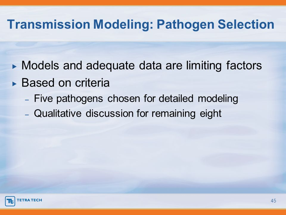 Models and adequate data are limiting factors Based on criteria – Five pathogens chosen for detailed modeling – Qualitative discussion for remaining e