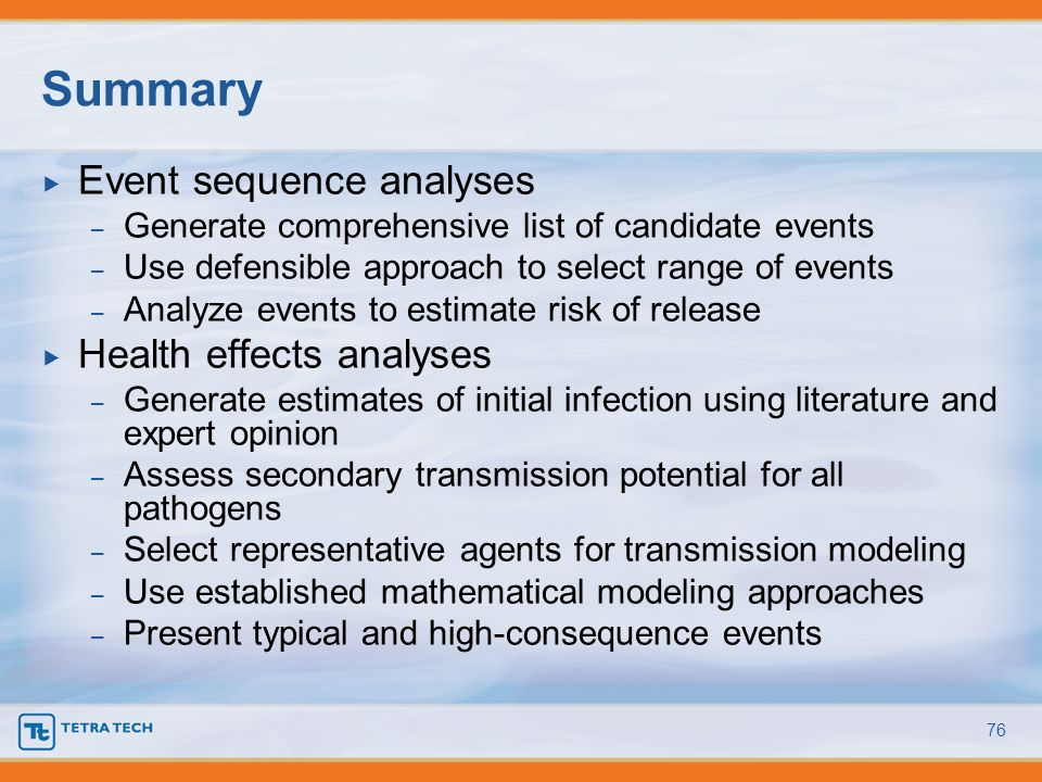Event sequence analyses – Generate comprehensive list of candidate events – Use defensible approach to select range of events – Analyze events to esti