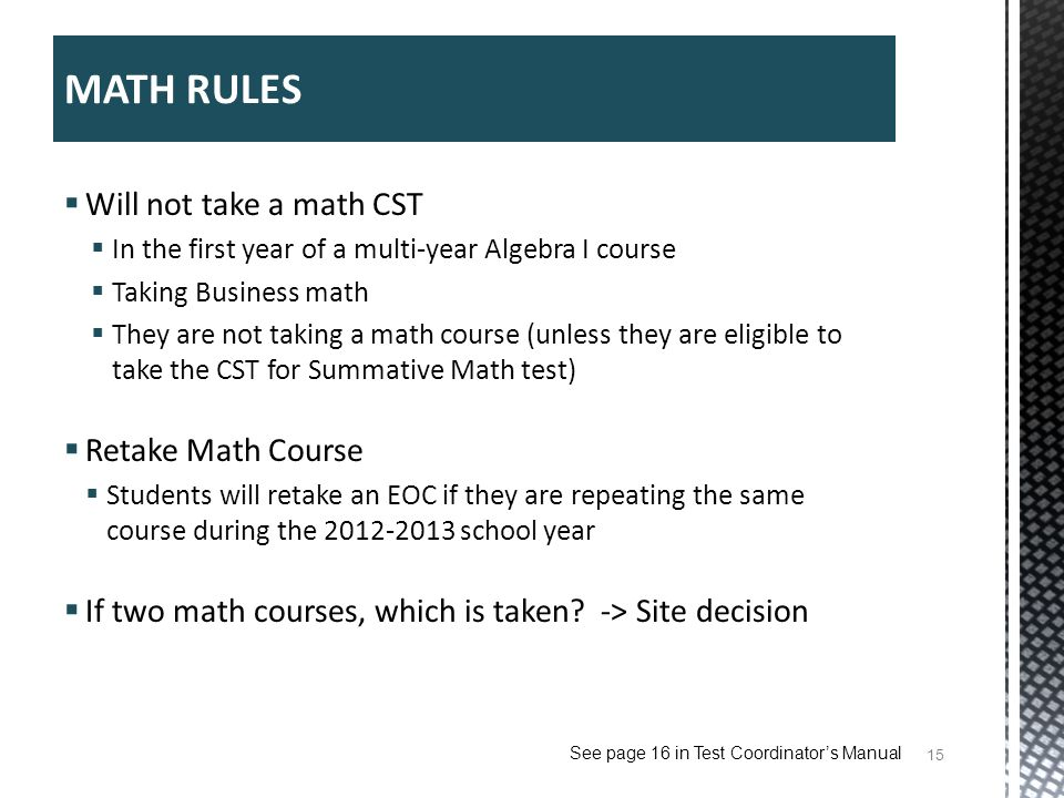 Will not take a math CST In the first year of a multi-year Algebra I course Taking Business math They are not taking a math course (unless they are el