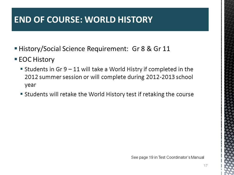History/Social Science Requirement: Gr 8 & Gr 11 EOC History Students in Gr 9 – 11 will take a World Histry if completed in the 2012 summer session or