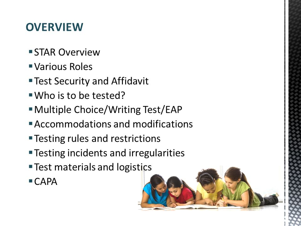 STAR Overview Various Roles Test Security and Affidavit Who is to be tested? Multiple Choice/Writing Test/EAP Accommodations and modifications Testing