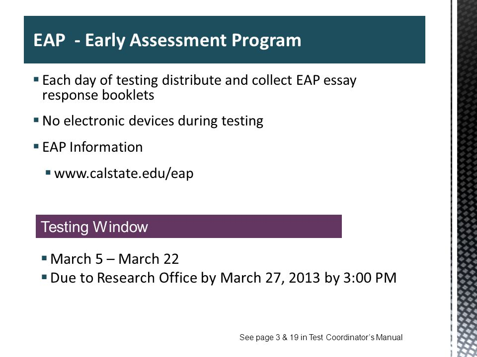 Each day of testing distribute and collect EAP essay response booklets No electronic devices during testing EAP Information www.calstate.edu/eap 24 EA
