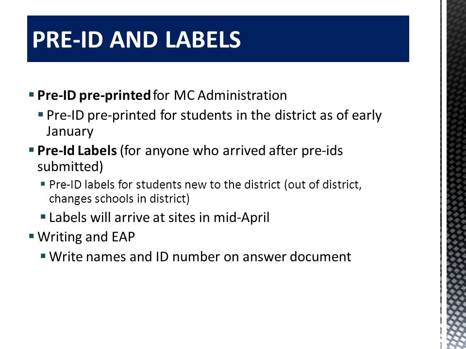 Pre-ID pre-printed for MC Administration Pre-ID pre-printed for students in the district as of early January Pre-Id Labels (for anyone who arrived aft