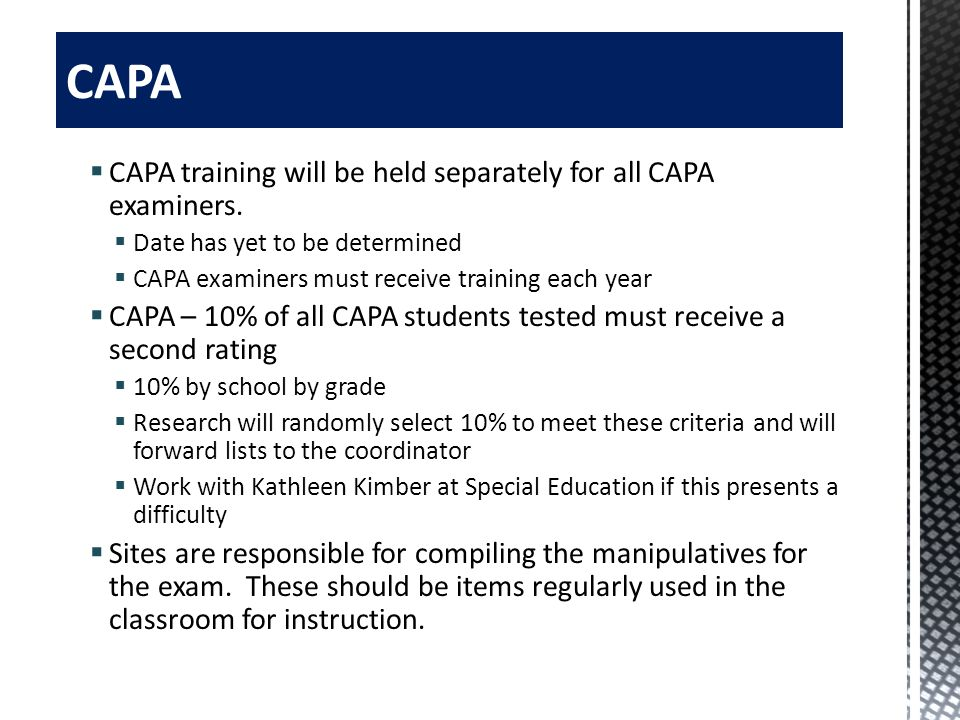 CAPA training will be held separately for all CAPA examiners. Date has yet to be determined CAPA examiners must receive training each year CAPA – 10%