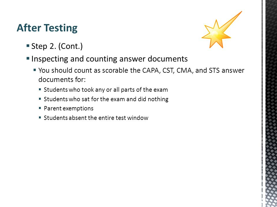 Step 2. (Cont.) Inspecting and counting answer documents You should count as scorable the CAPA, CST, CMA, and STS answer documents for: Students who t