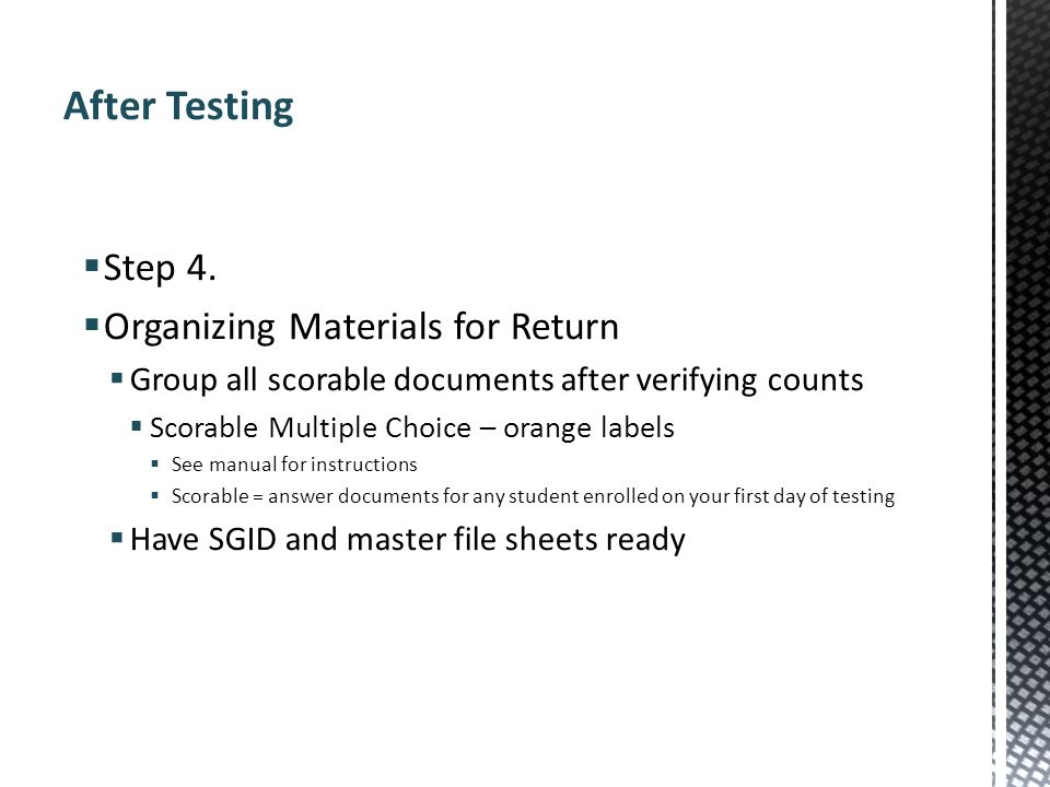 Step 4. Organizing Materials for Return Group all scorable documents after verifying counts Scorable Multiple Choice – orange labels See manual for in