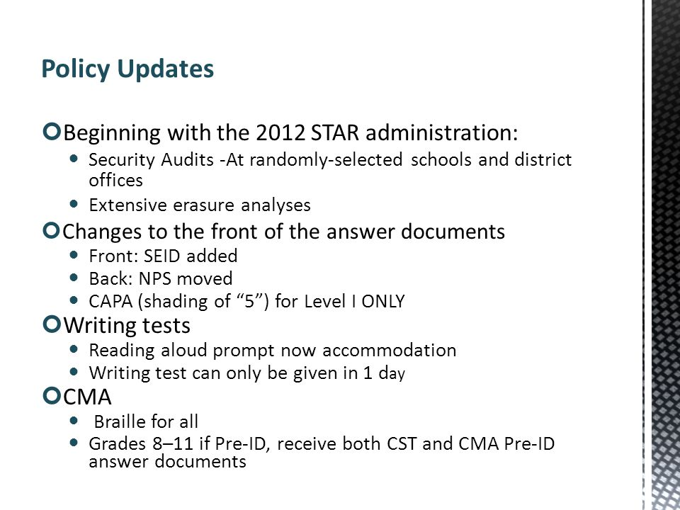 Beginning with the 2012 STAR administration: Security Audits -At randomly-selected schools and district offices Extensive erasure analyses Changes to