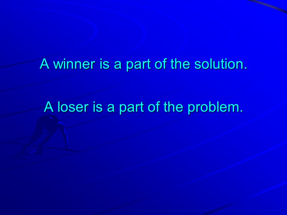A winner says: There must be a better way to do it....There must be a better way to do it.... A loser says: A loser says: Thats the way Ive always don