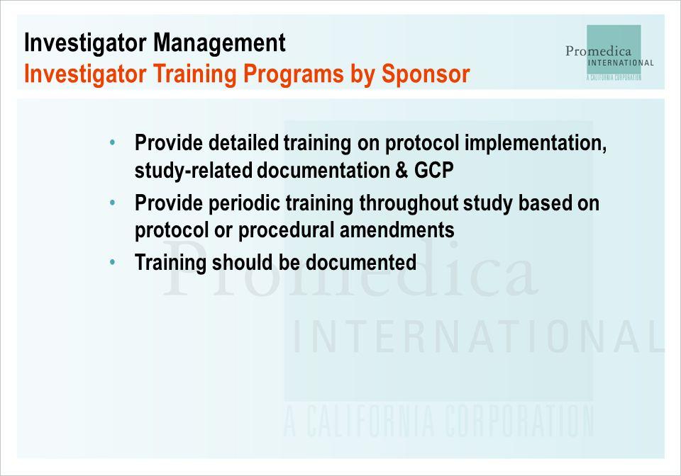 Investigator Management Investigator Training Programs by Sponsor Provide detailed training on protocol implementation, study-related documentation &