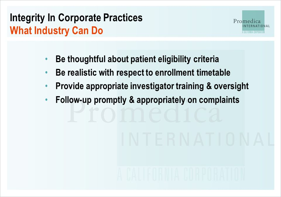 Integrity In Corporate Practices What Industry Can Do Be thoughtful about patient eligibility criteria Be realistic with respect to enrollment timetab