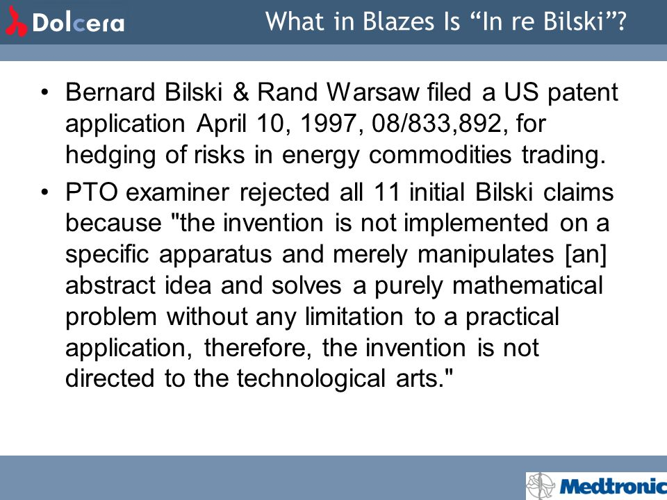 What in Blazes Is In re Bilski? Bernard Bilski & Rand Warsaw filed a US patent application April 10, 1997, 08/833,892, for hedging of risks in energy