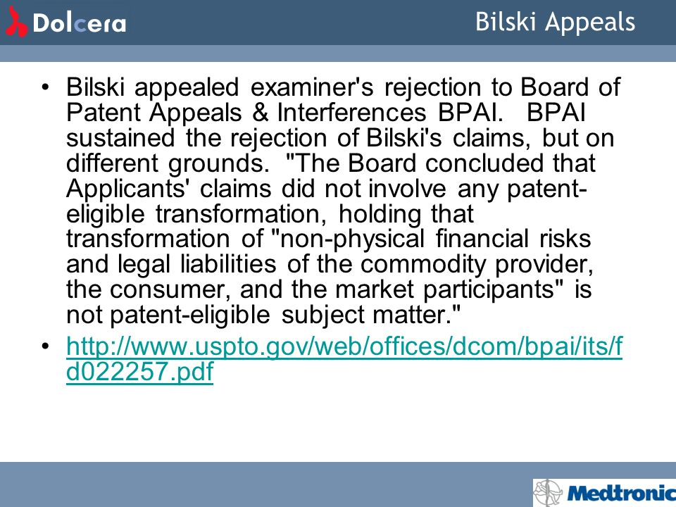 Bilski Appeals Bilski appealed examiner's rejection to Board of Patent Appeals & Interferences BPAI. BPAI sustained the rejection of Bilski's claims,