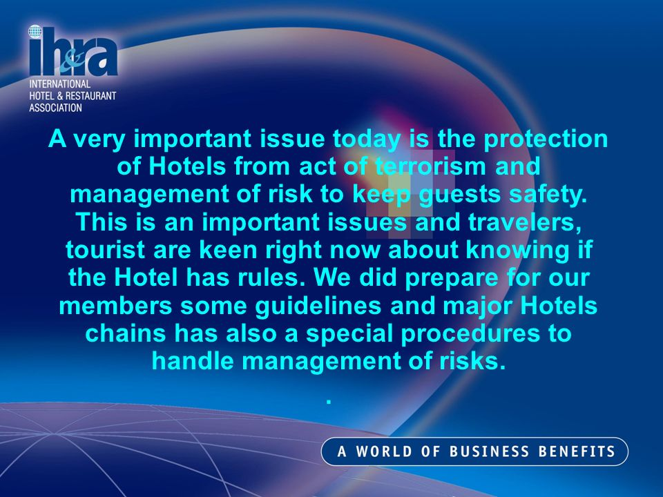 A very important issue today is the protection of Hotels from act of terrorism and management of risk to keep guests safety.