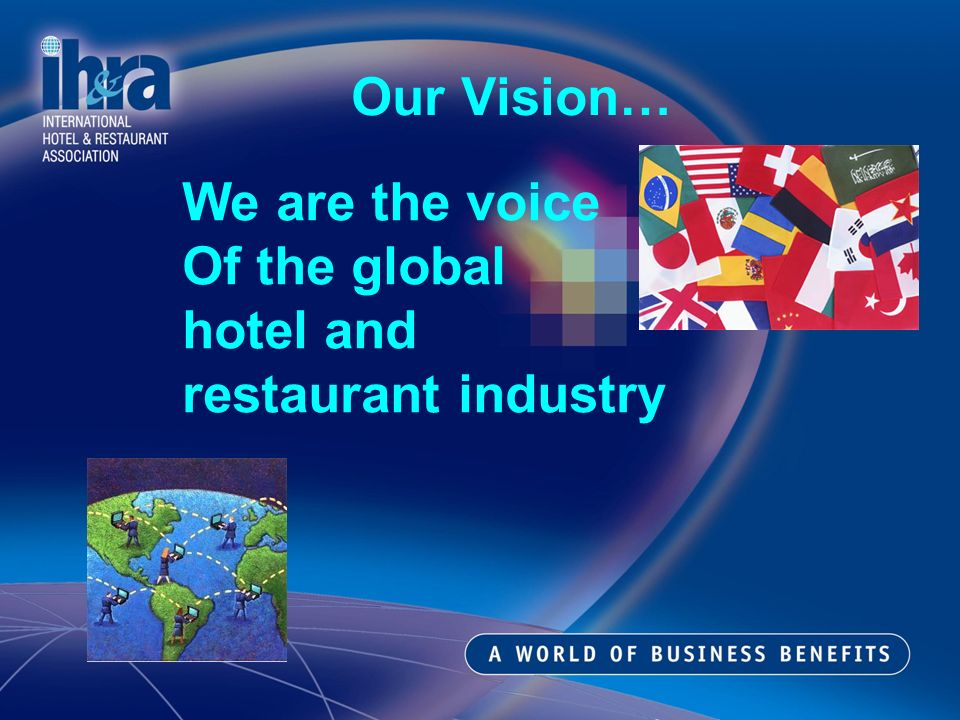 Our Vision… We are the voice Of the global hotel and restaurant industry