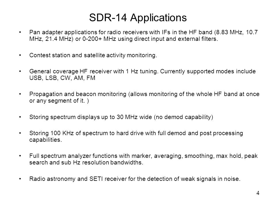 4 SDR-14 Applications Pan adapter applications for radio receivers with IFs in the HF band (8.83 MHz, 10.7 MHz, 21.4 MHz) or 0-200+ MHz using direct i