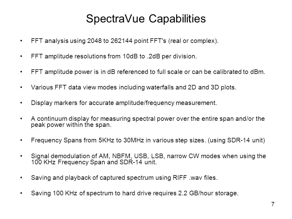 7 SpectraVue Capabilities FFT analysis using 2048 to 262144 point FFT's (real or complex). FFT amplitude resolutions from 10dB to.2dB per division. FF