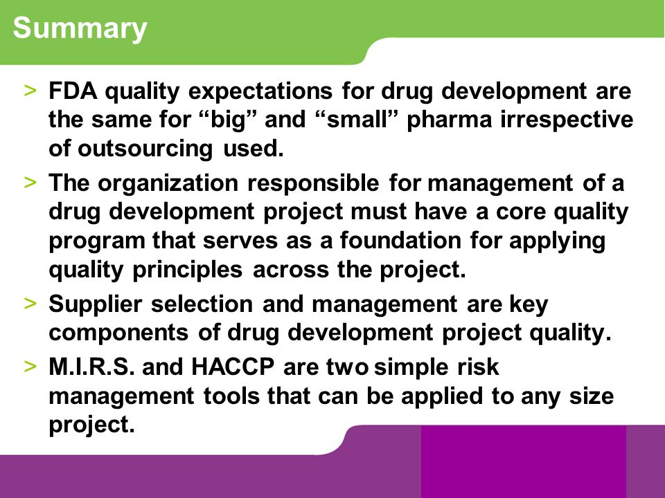 Summary >FDA quality expectations for drug development are the same for big and small pharma irrespective of outsourcing used. >The organization respo