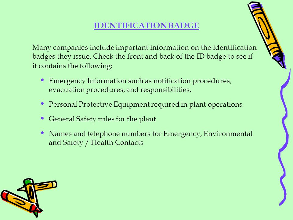 IDENTIFICATION BADGE Many companies include important information on the identification badges they issue. Check the front and back of the ID badge to