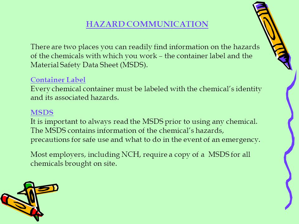 There are two places you can readily find information on the hazards of the chemicals with which you work – the container label and the Material Safet