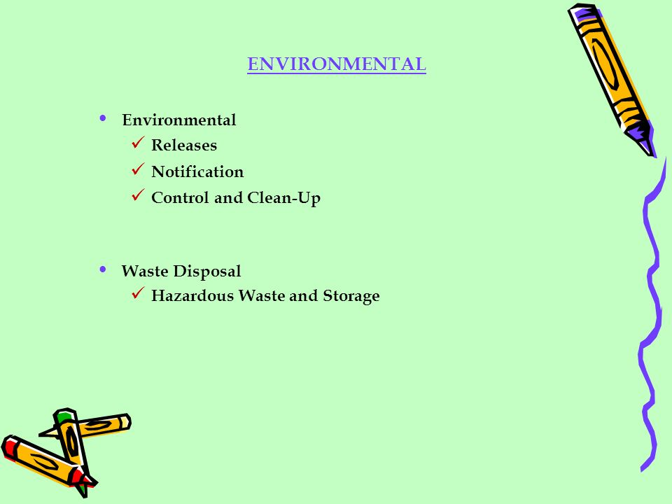 ENVIRONMENTAL Environmental Releases Notification Control and Clean-Up Waste Disposal Hazardous Waste and Storage