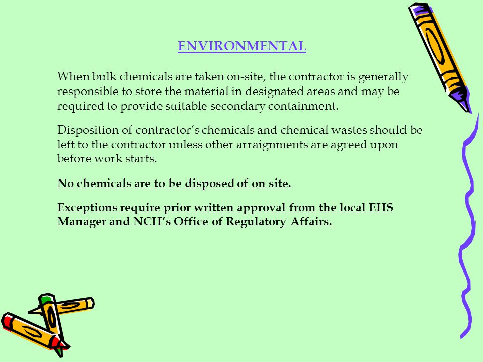 When bulk chemicals are taken on-site, the contractor is generally responsible to store the material in designated areas and may be required to provid