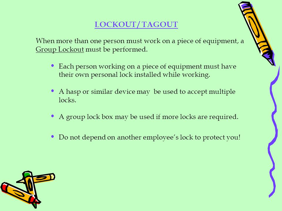 When more than one person must work on a piece of equipment, a Group Lockout must be performed. Each person working on a piece of equipment must have