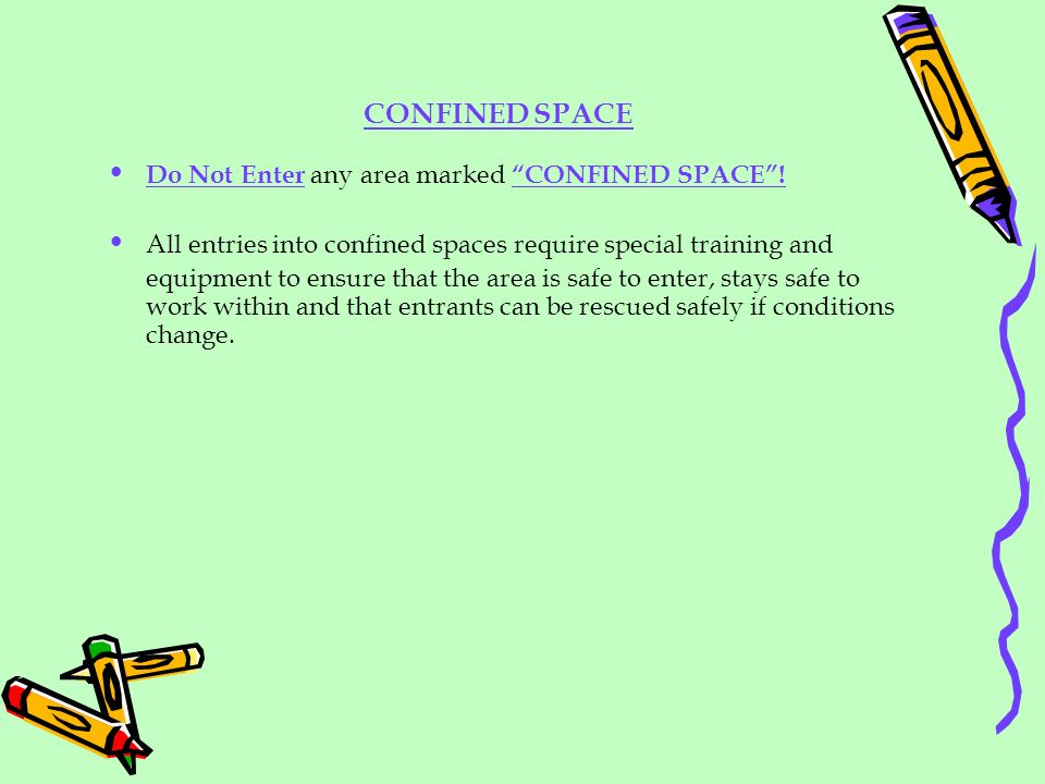 CONFINED SPACE Do Not Enter any area marked CONFINED SPACE! All entries into confined spaces require special training and equipment to ensure that the
