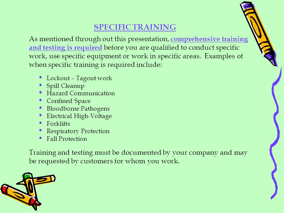 SPECIFIC TRAINING As mentioned through out this presentation, comprehensive training and testing is required before you are qualified to conduct speci