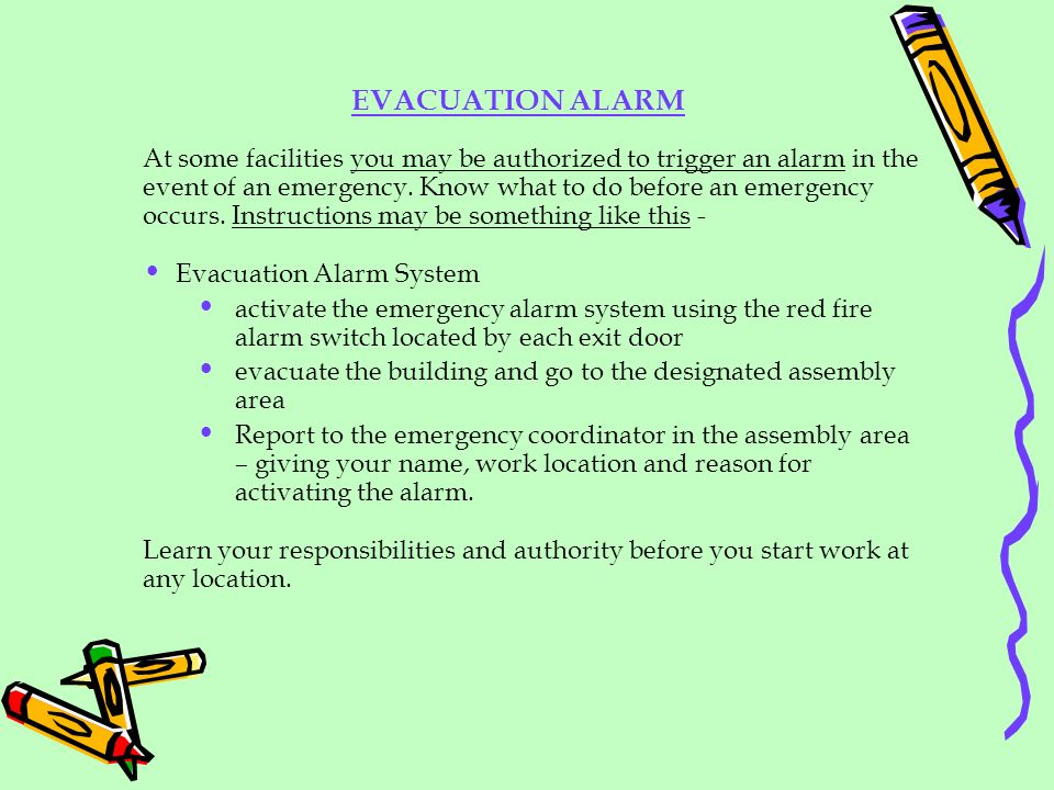 EVACUATION ALARM At some facilities you may be authorized to trigger an alarm in the event of an emergency. Know what to do before an emergency occurs