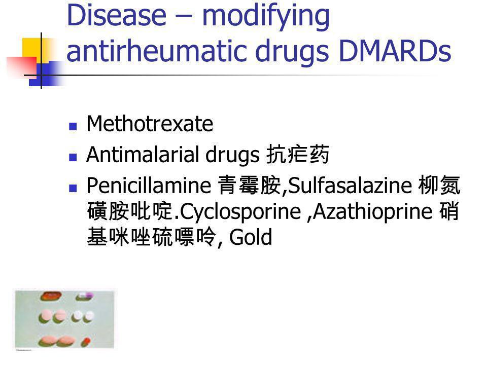 Disease – modifying antirheumatic drugs DMARDs Methotrexate Antimalarial drugs Penicillamine,Sulfasalazine.Cyclosporine,Azathioprine, Gold