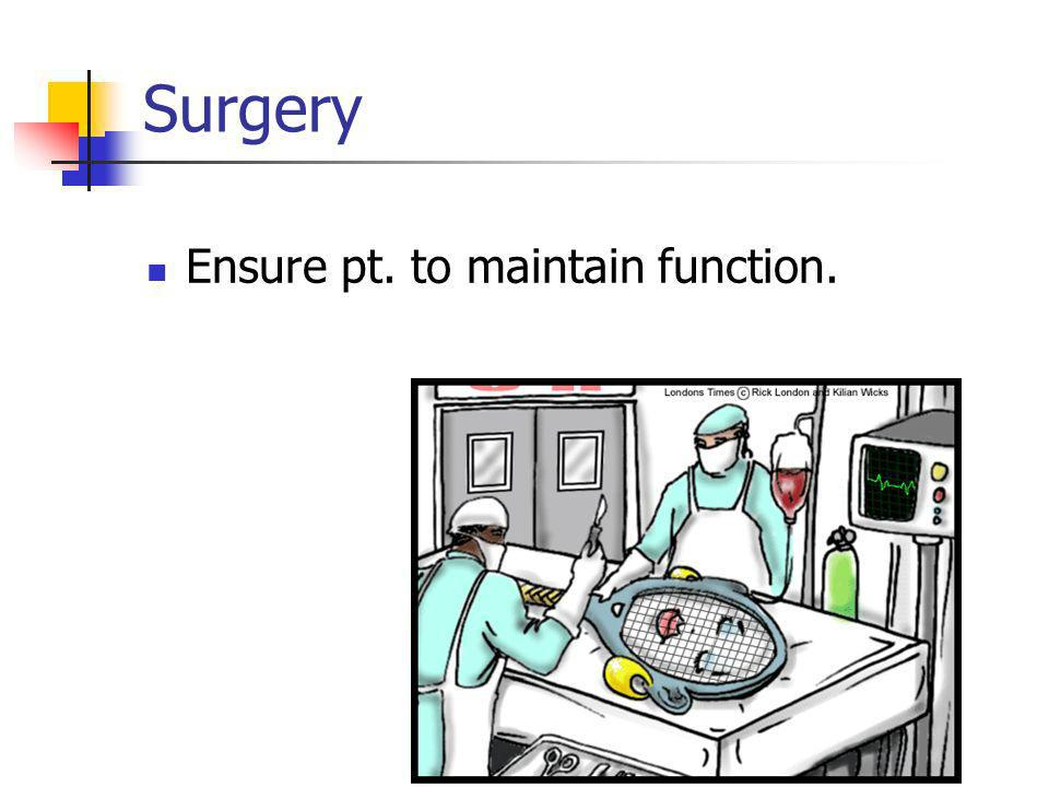 Surgery Ensure pt. to maintain function.