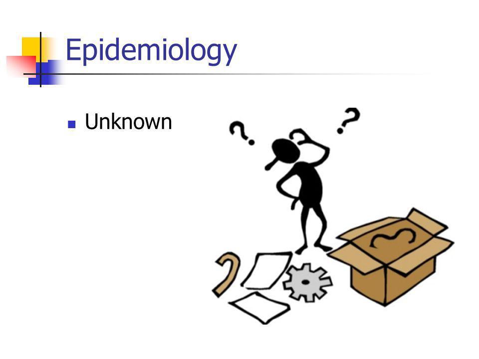 Epidemiology Unknown